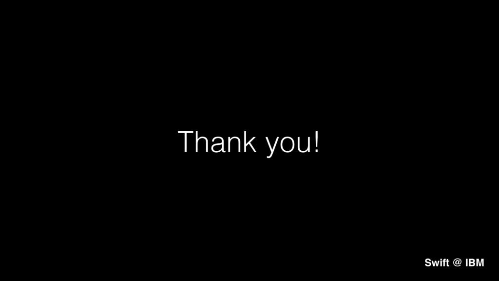 Thank you!! Swift @ IBM