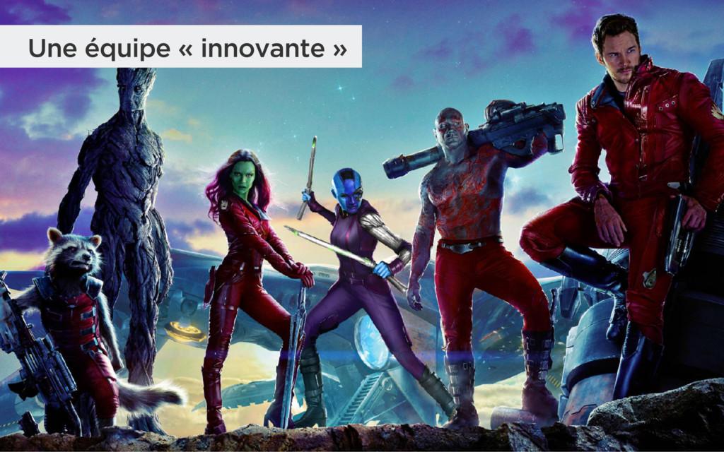 Une équipe « innovante »