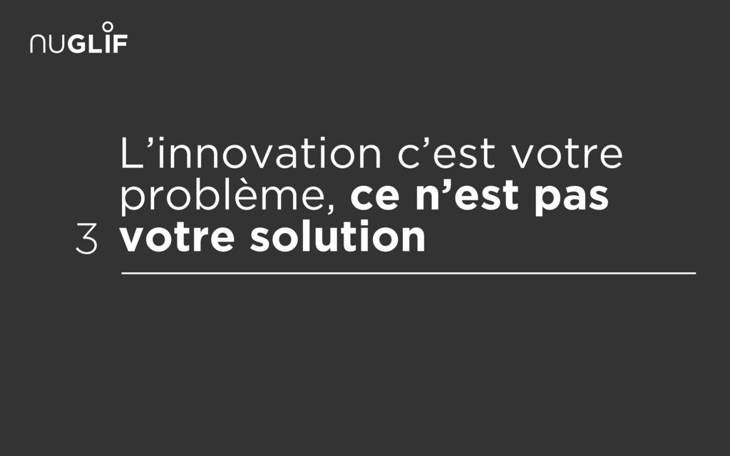 L'innovation c'est votre problème, ce n'est pas...