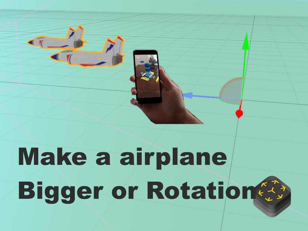 Make a airplane Bigger or Rotation