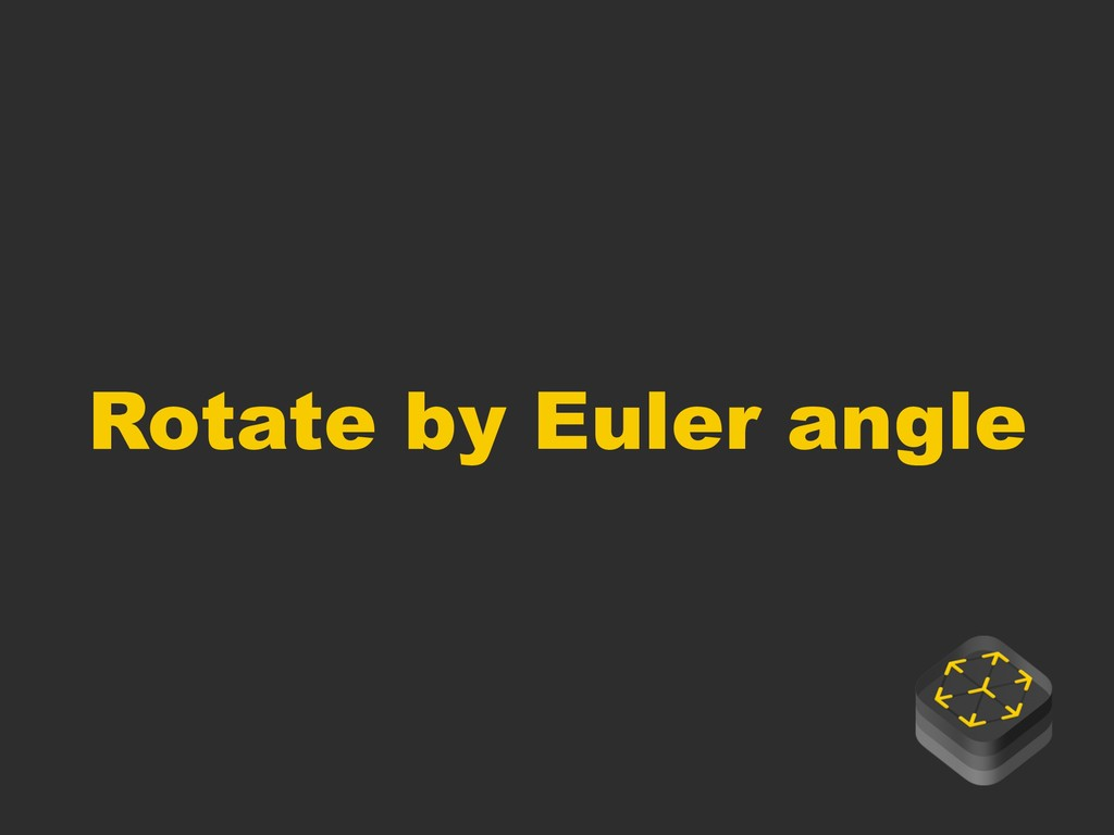 Rotate by Euler angle