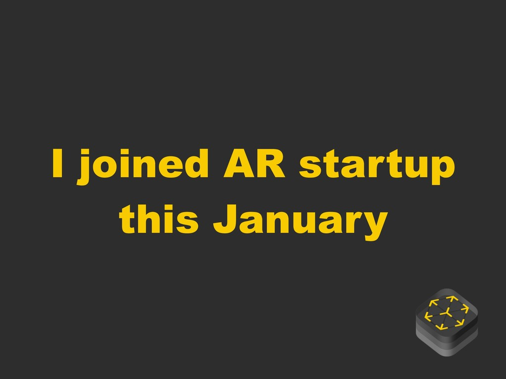 I joined AR startup this January