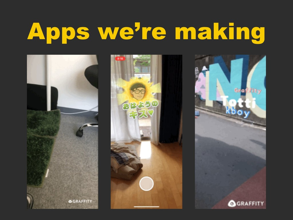 Apps we're making
