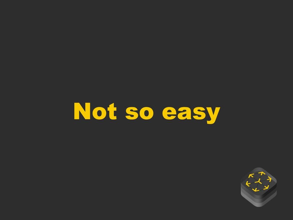 Not so easy