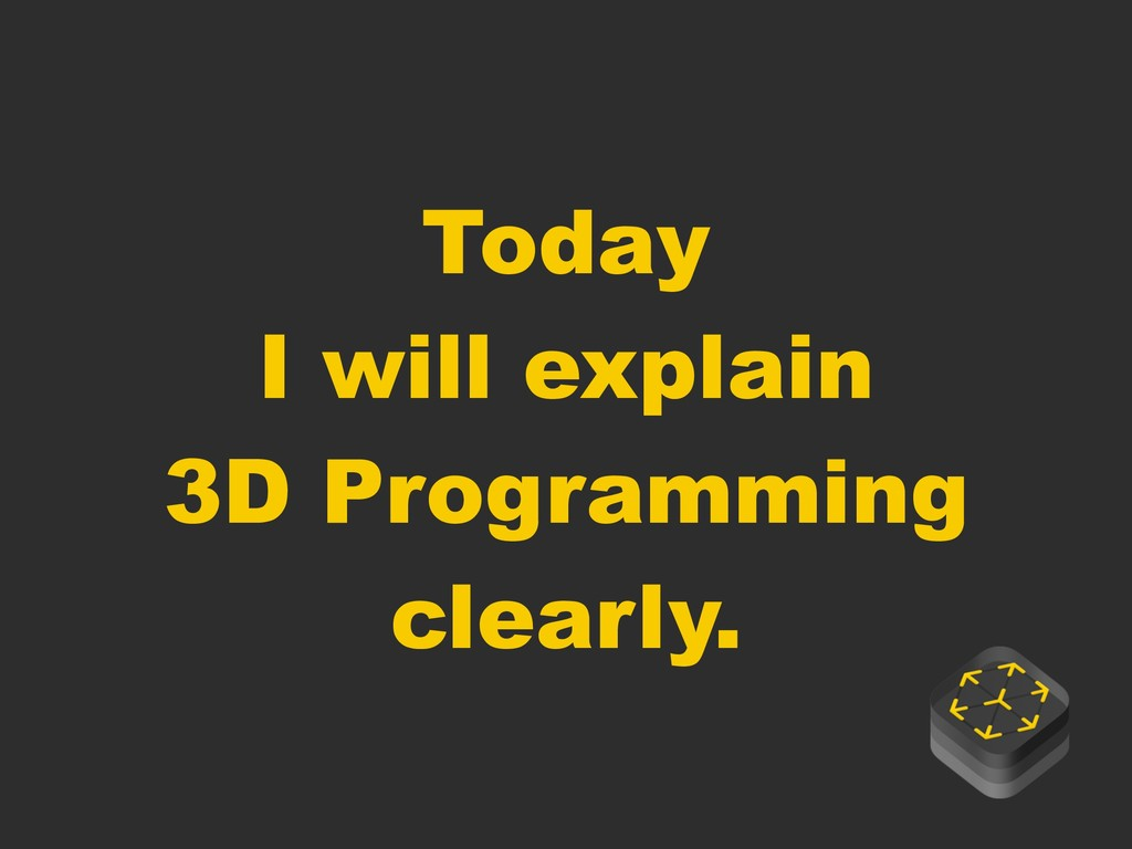 Today I will explain 3D Programming clearly.