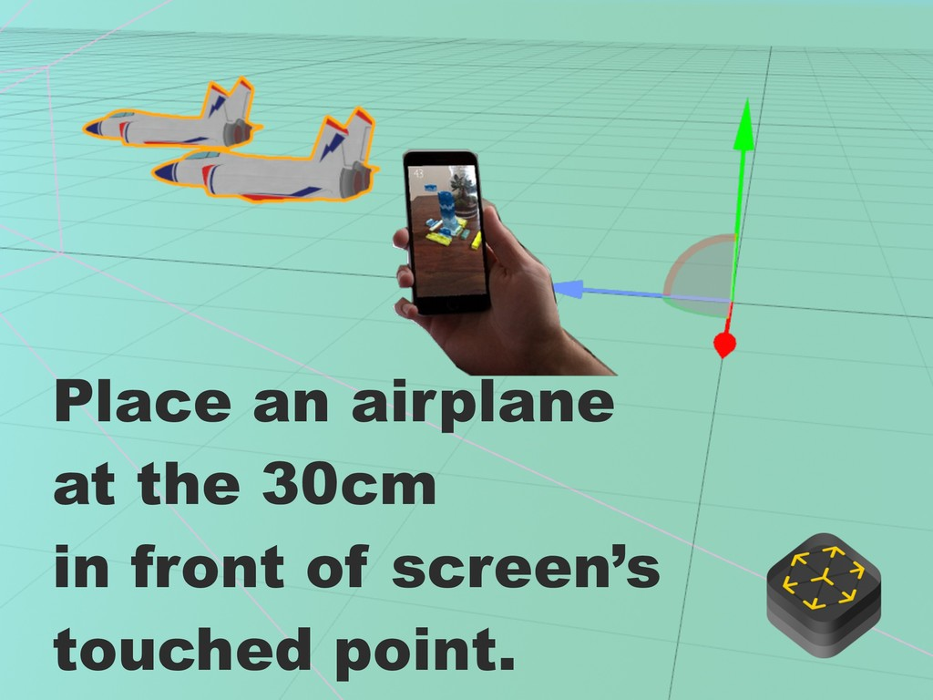 Place an airplane at the 30cm in front of scree...