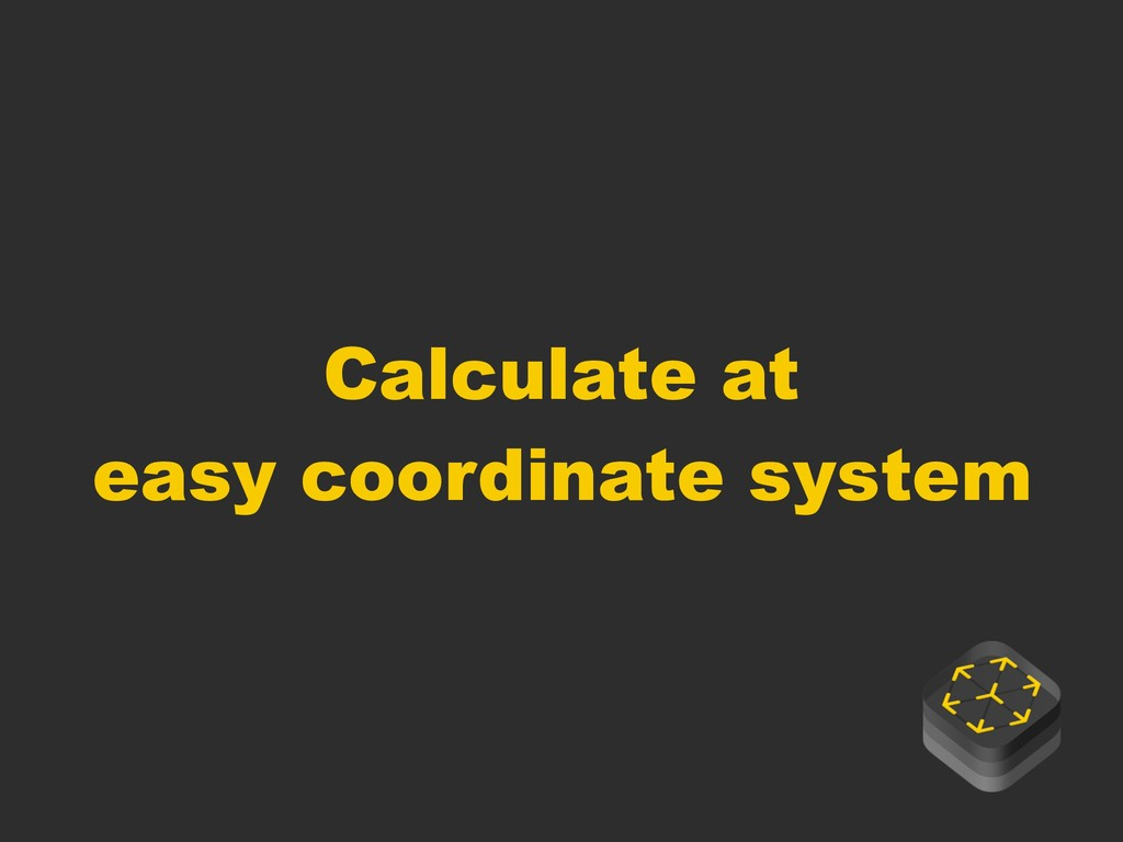 Calculate at easy coordinate system