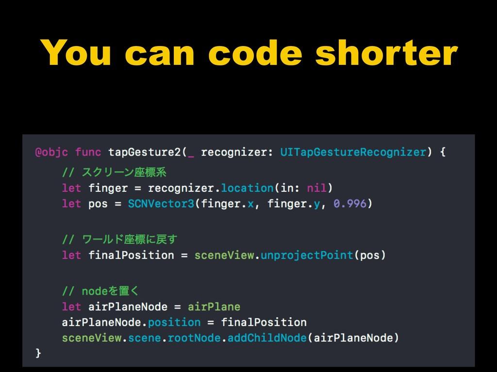 You can code shorter