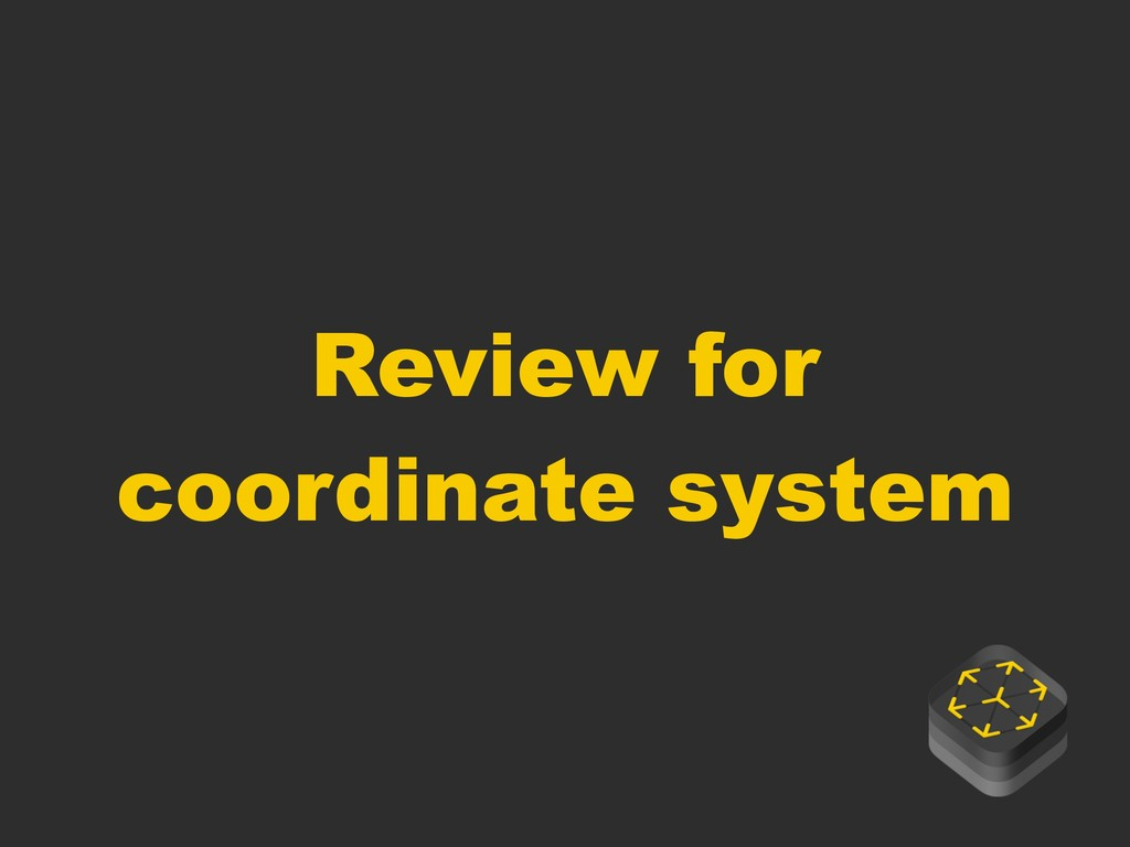 Review for coordinate system