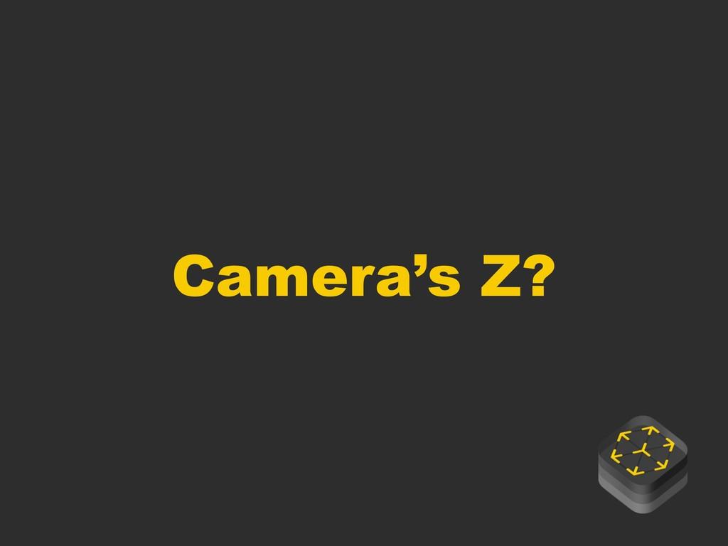 Camera's Z?