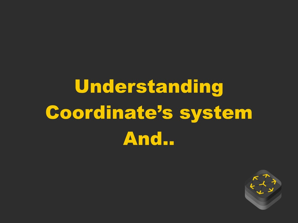 Understanding Coordinate's system And..