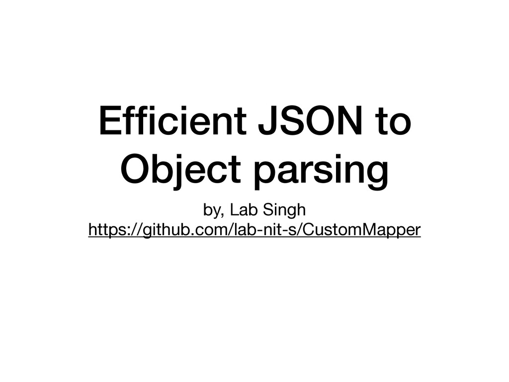 Efficient JSON to Object parsing by, Lab Singh ...