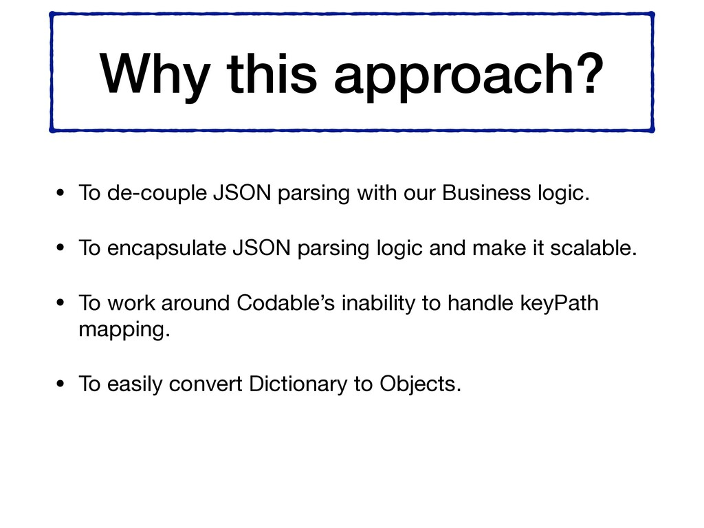 Why this approach? • To de-couple JSON parsing ...