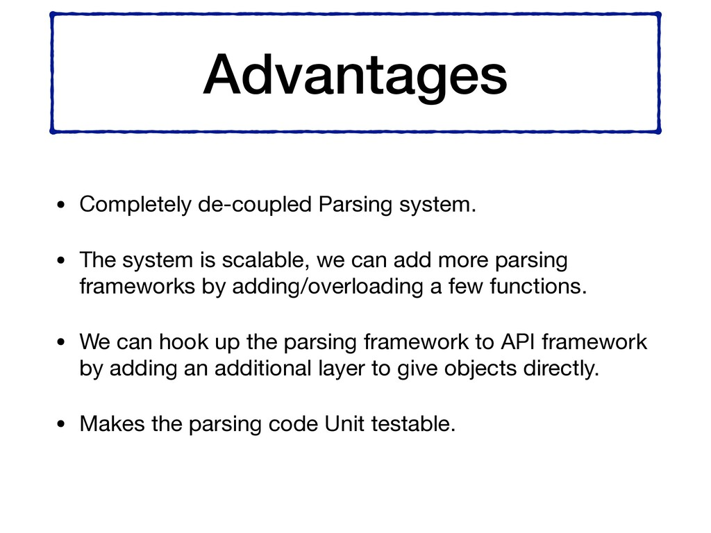 Advantages • Completely de-coupled Parsing syst...