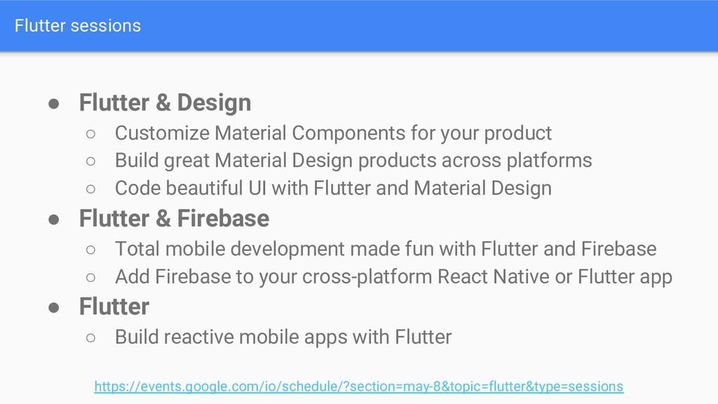 Flutter sessions ● Flutter & Design ○ Customize...