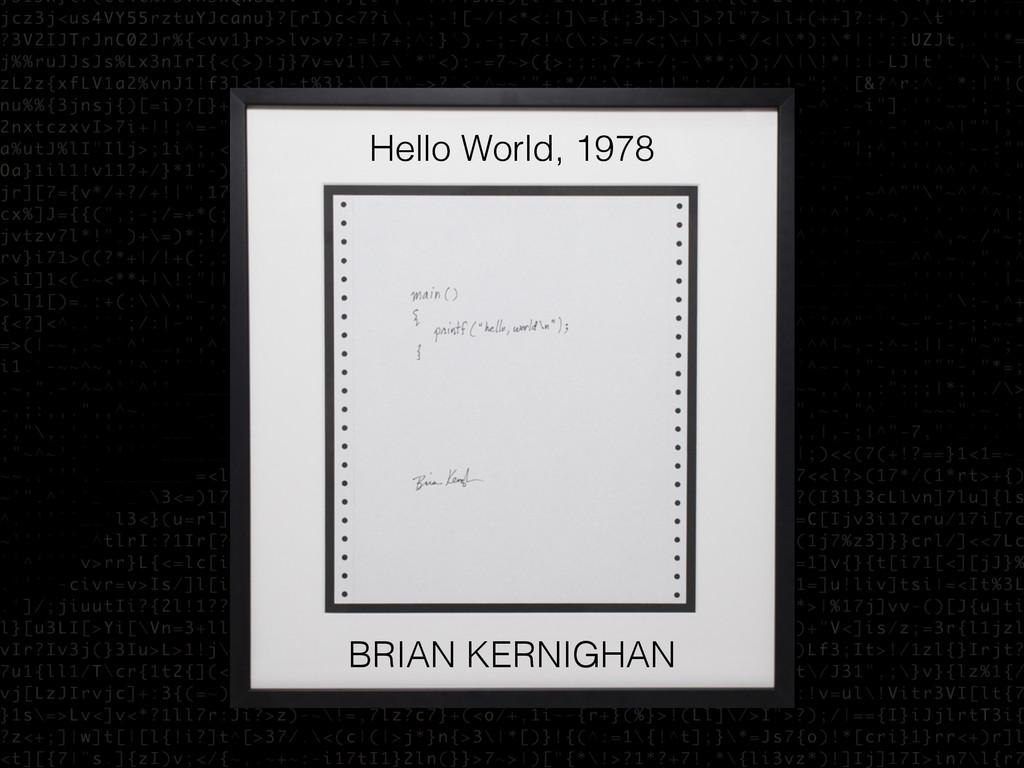 BRIAN KERNIGHAN Hello World, 1978