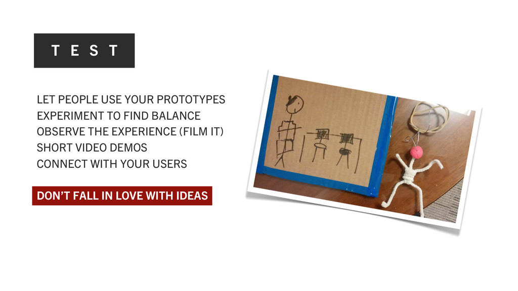 T E S T LET PEOPLE USE YOUR PROTOTYPES EXPERIME...