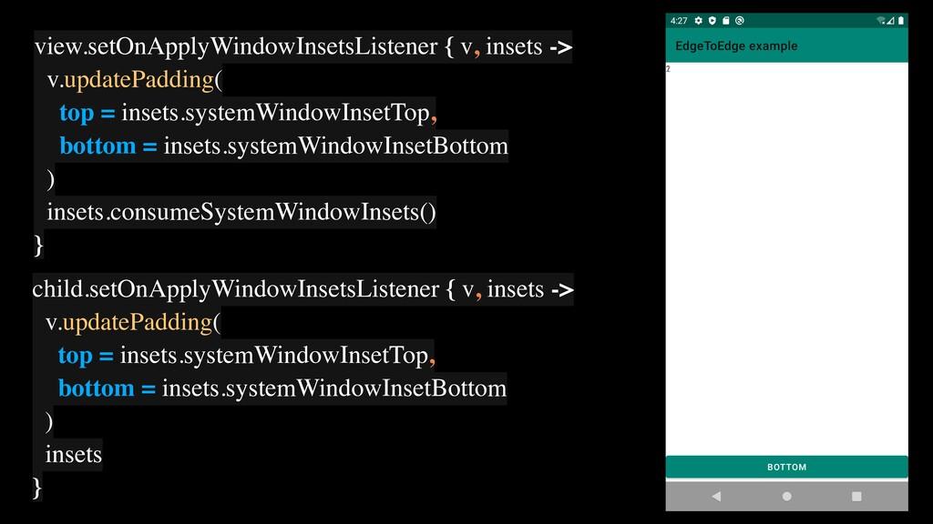 view.setOnApplyWindowInsetsListener { v, insets...