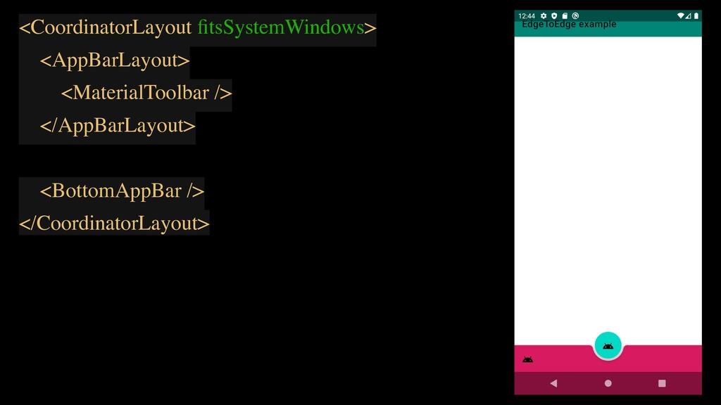 <CoordinatorLayout fitsSystemWindows> <AppBarLay...