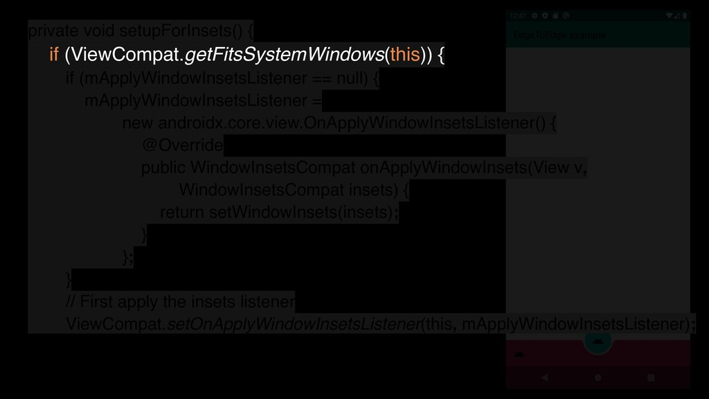 private void setupForInsets() { if (ViewCompat....