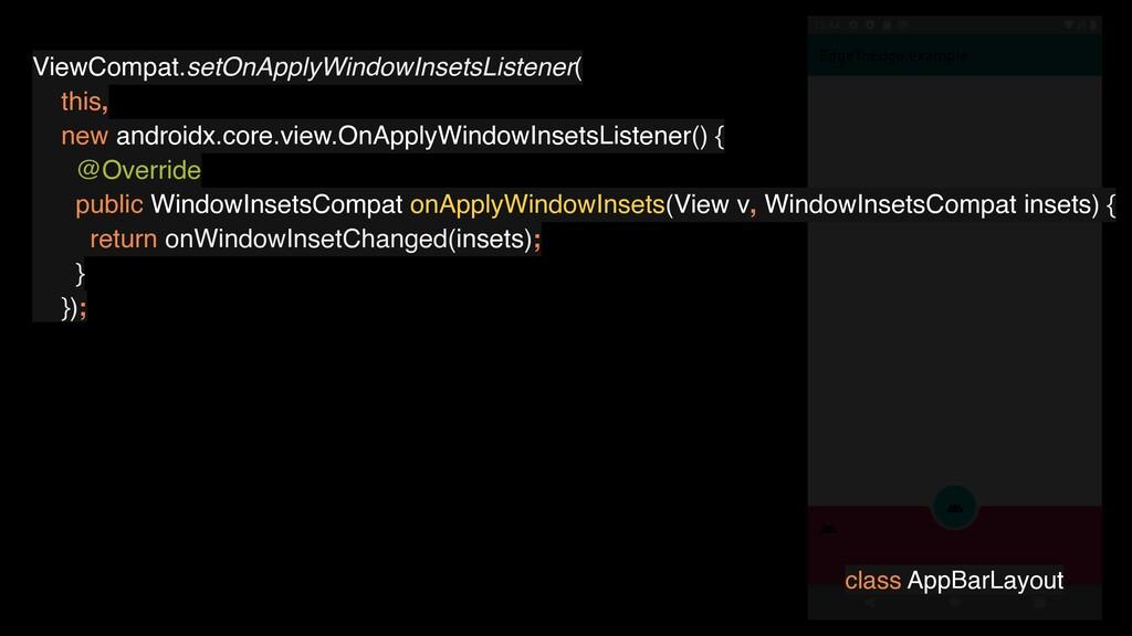 ViewCompat.setOnApplyWindowInsetsListener( this...