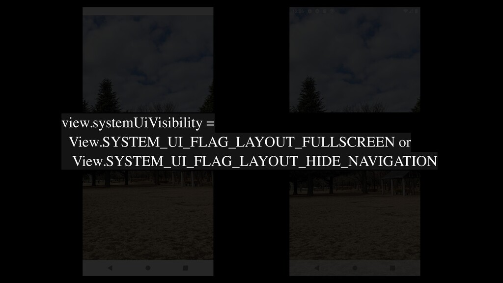 view.systemUiVisibility = View.SYSTEM_UI_FLAG_L...