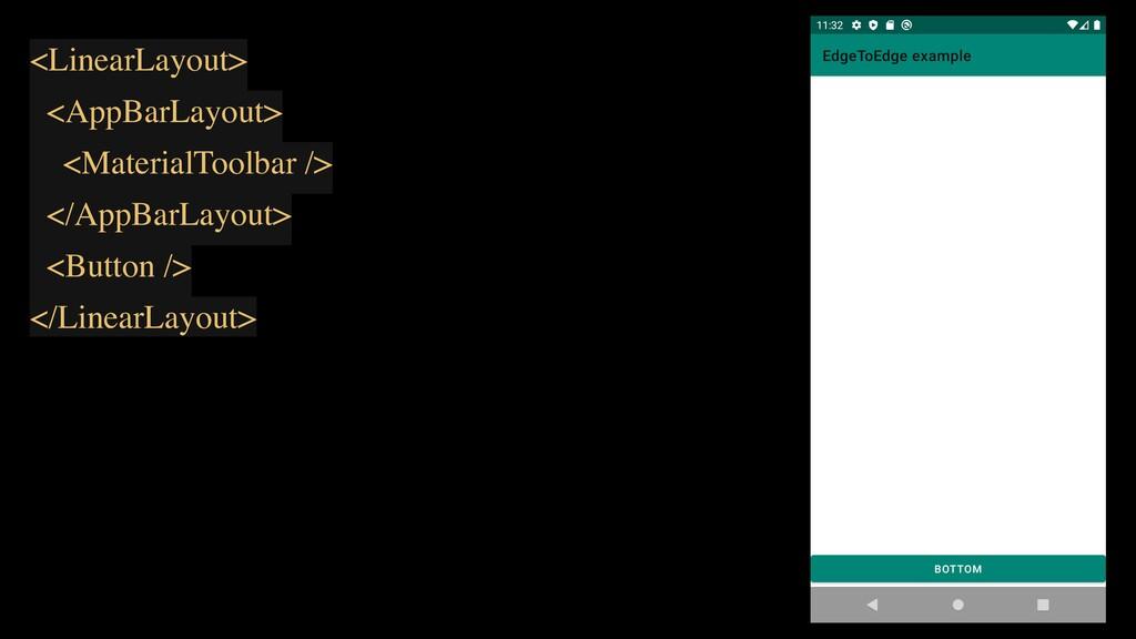 <LinearLayout> <AppBarLayout> <MaterialToolbar ...