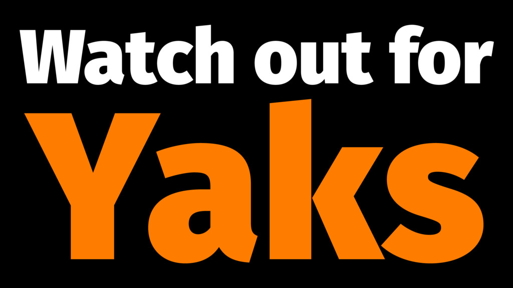 Watch out for Yaks