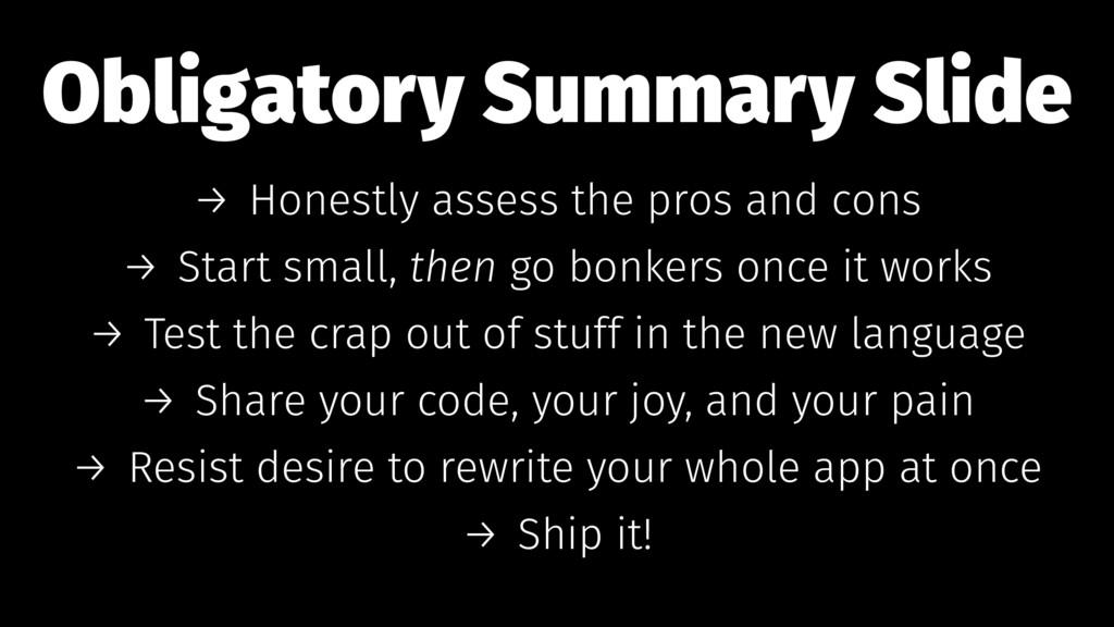 Obligatory Summary Slide → Honestly assess the ...