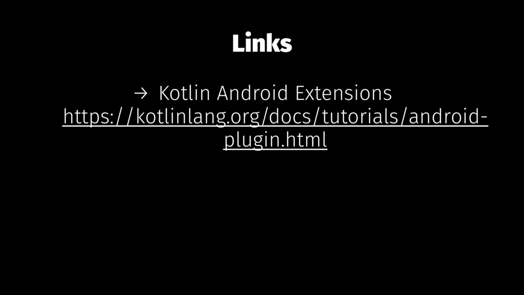 Links → Kotlin Android Extensions https://kotli...