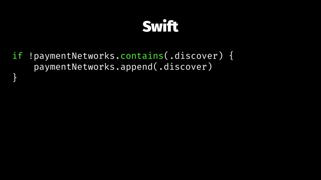 Swift if !paymentNetworks.contains(.discover) {...