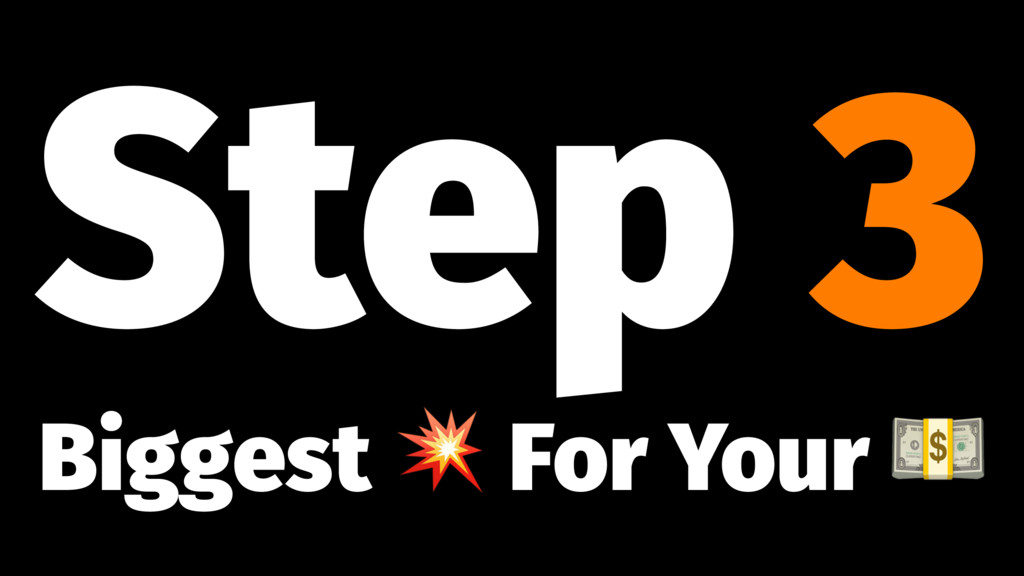 """Step 3 Biggest ! For Your """""""