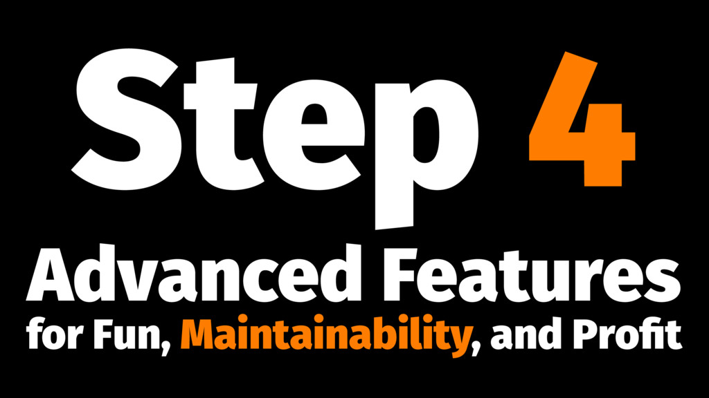Step 4 Advanced Features for Fun, Maintainabili...