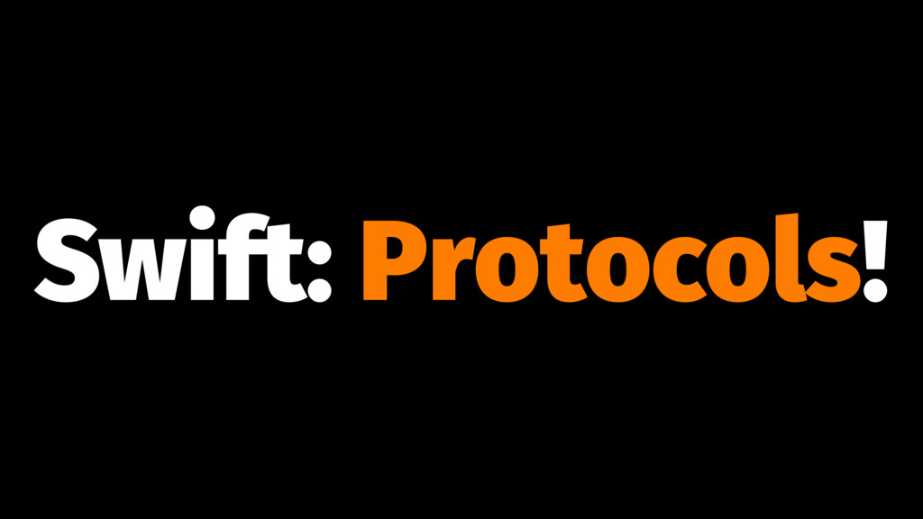 Swift: Protocols!