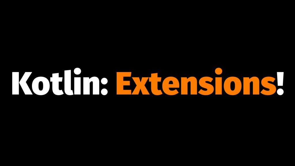 Kotlin: Extensions!