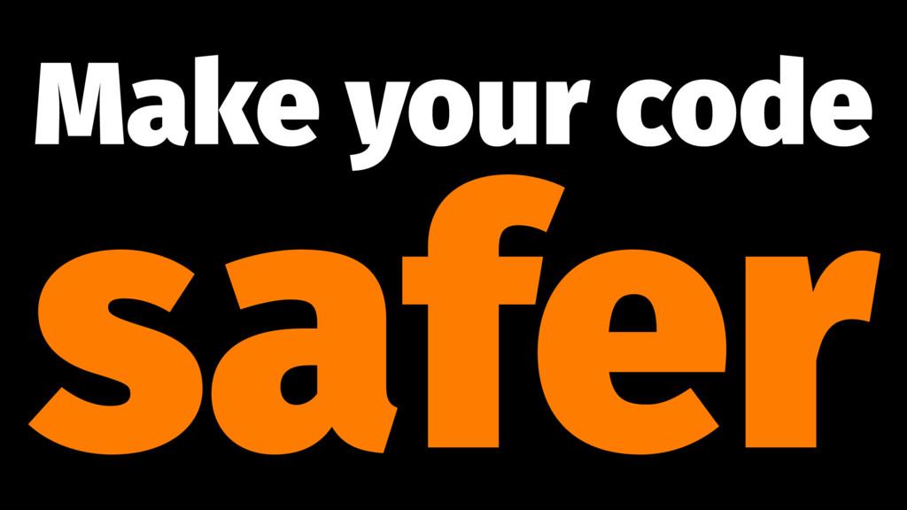 Make your code safer