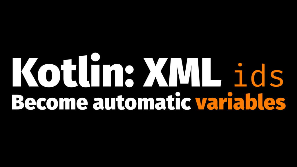 Kotlin: XML ids Become automatic variables