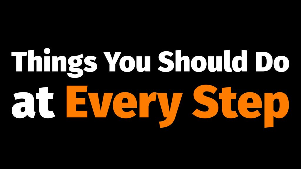 Things You Should Do at Every Step