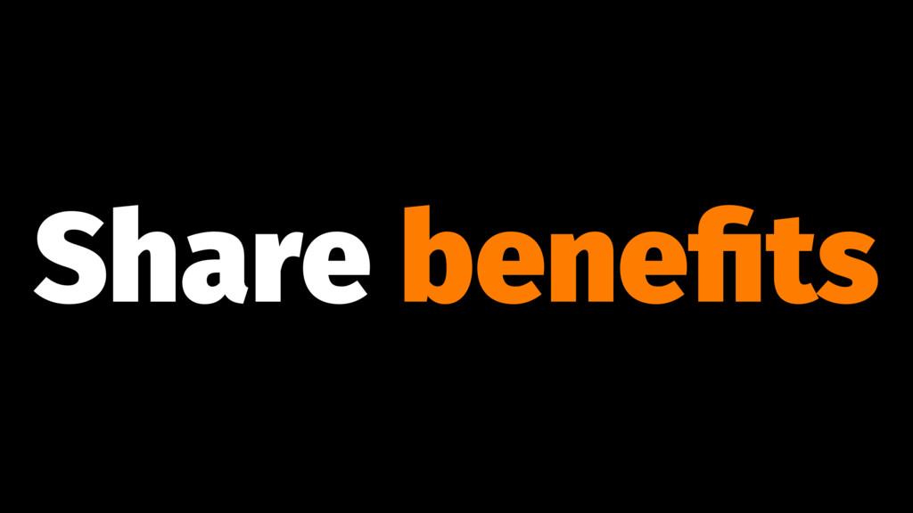 Share benefits
