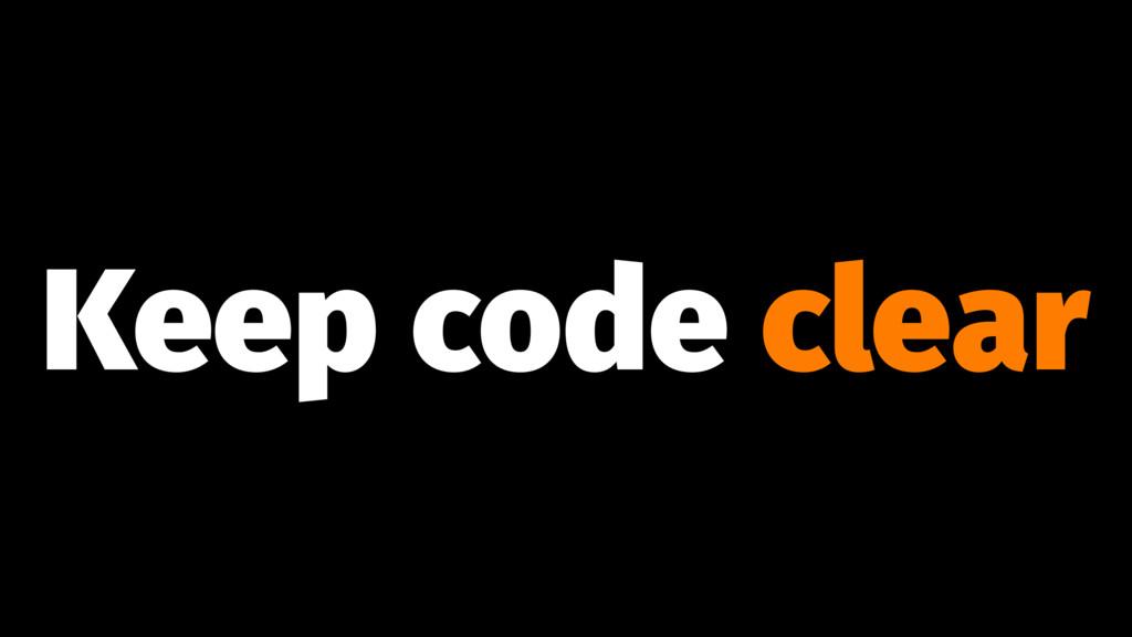 Keep code clear