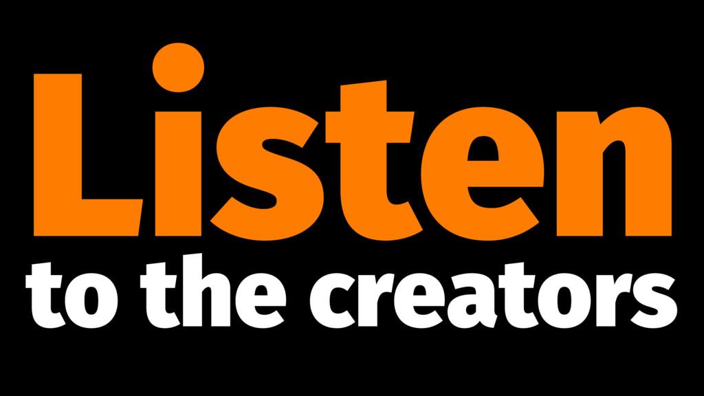 Listen to the creators