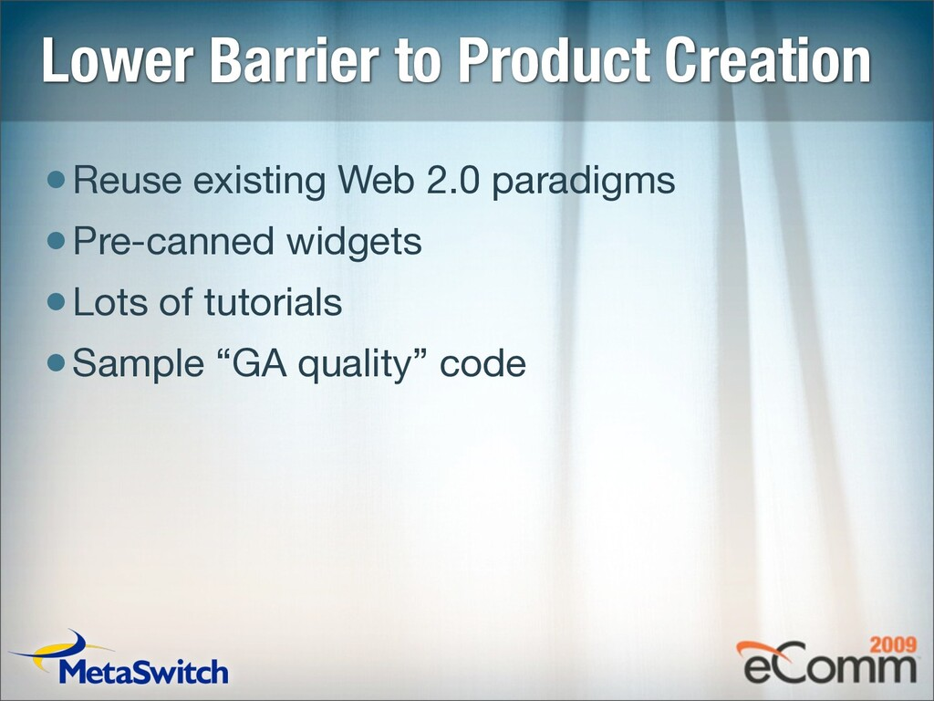 Lower Barrier to Product Creation •Reuse existi...