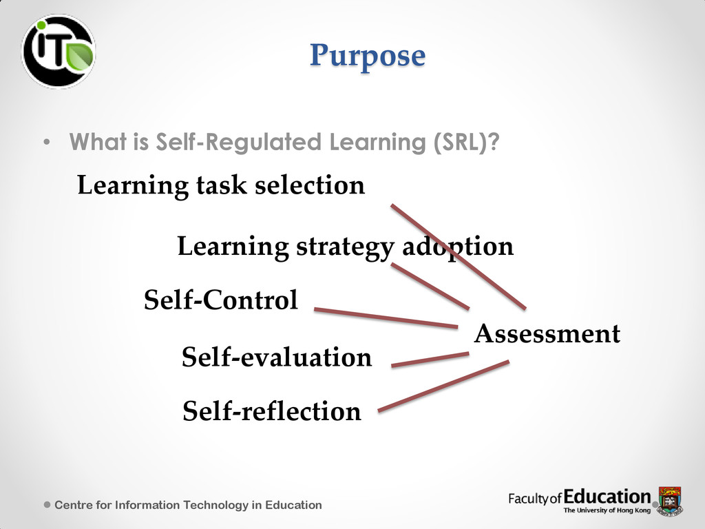 Purpose • What is Self-Regulated Learning (SRL)...