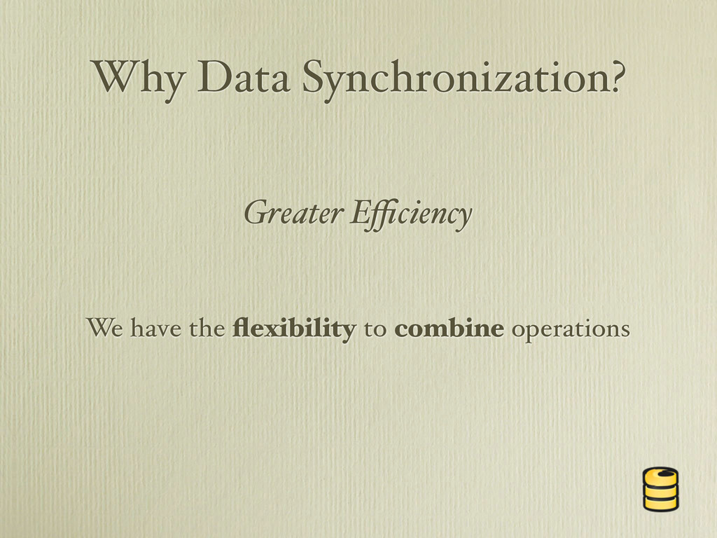 Why Data Synchronization? We have the flexibilit...