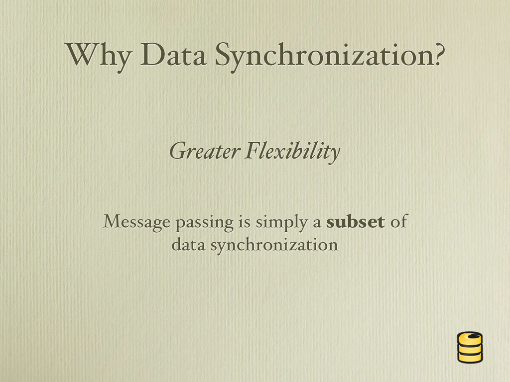 Why Data Synchronization? Message passing is si...