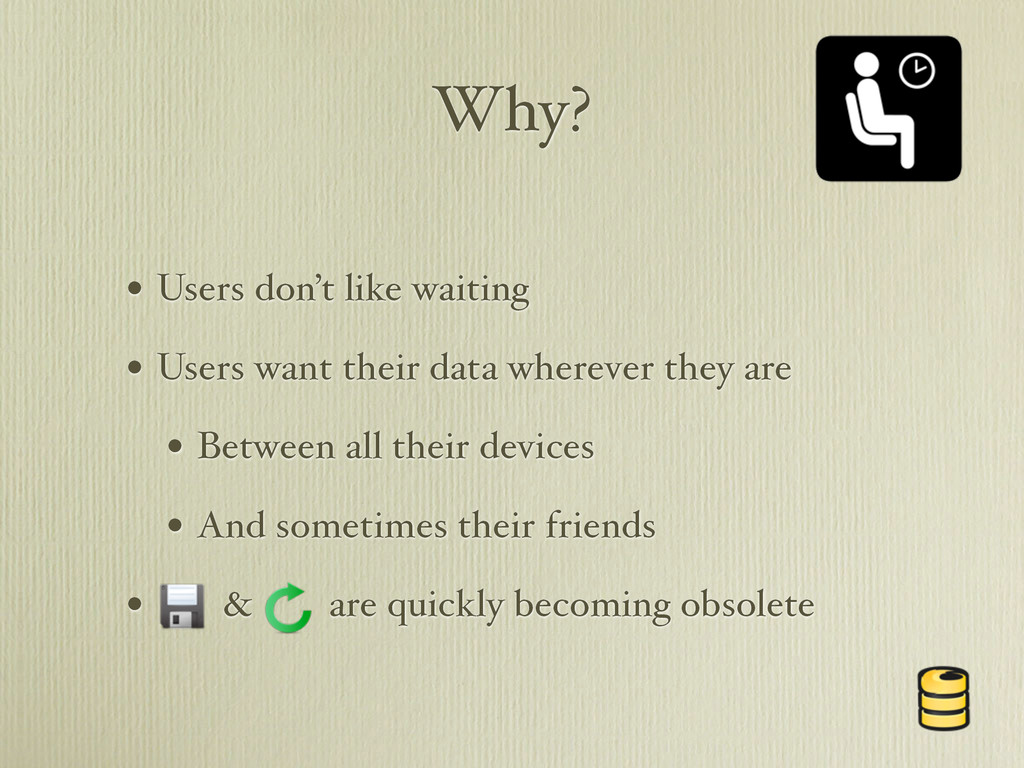Why? • Users don't like waiting • Users want th...