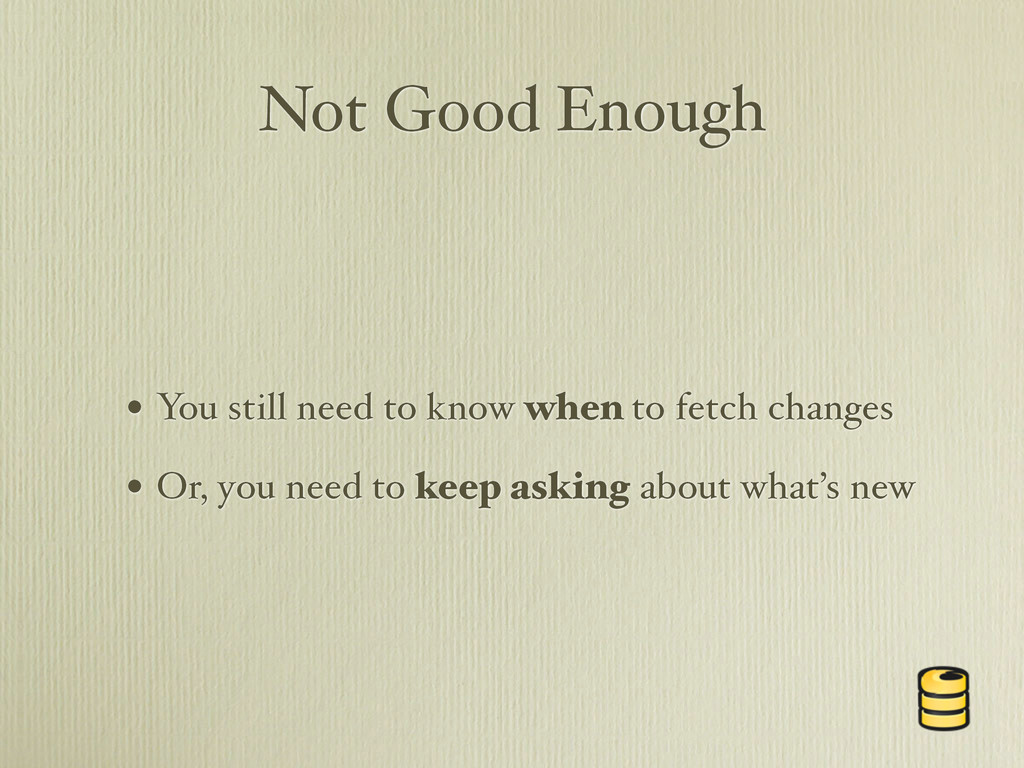 Not Good Enough • You still need to know when t...