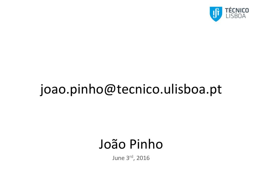 joao.pinho@tecnico.ulisboa.pt      Joã...