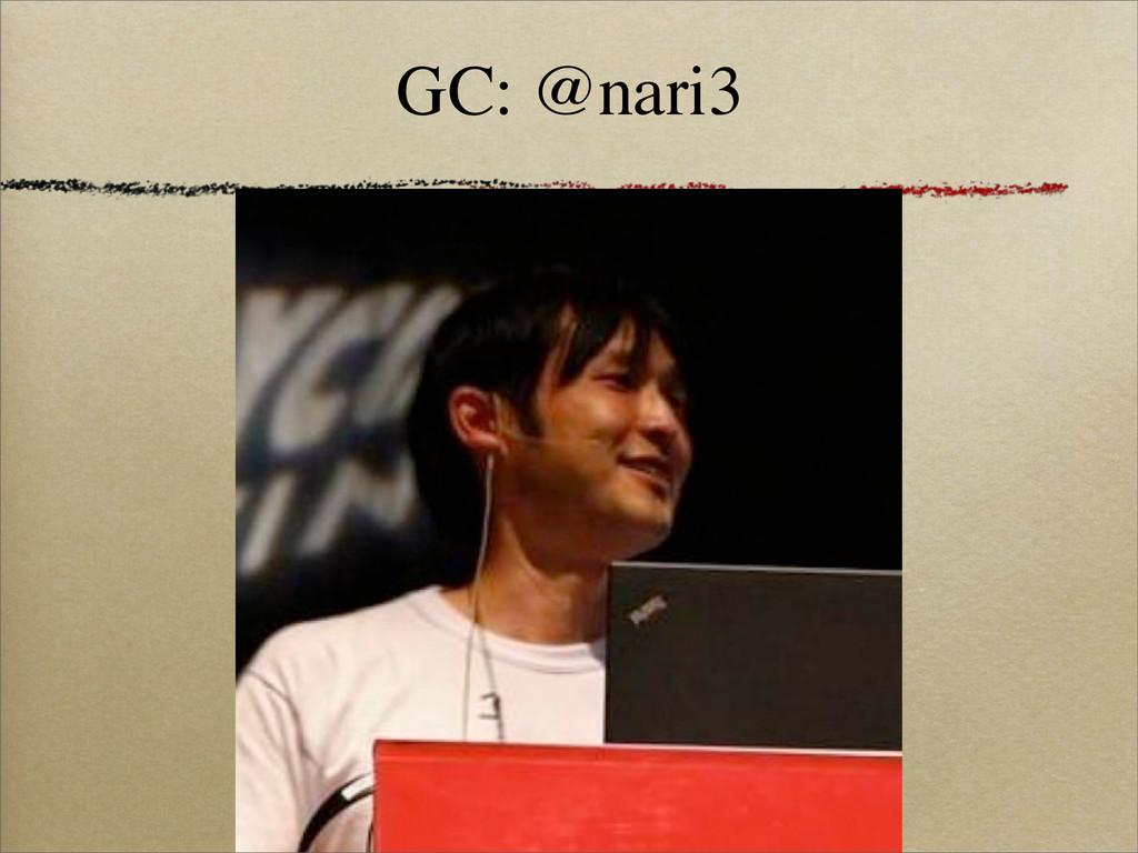 GC: @nari3