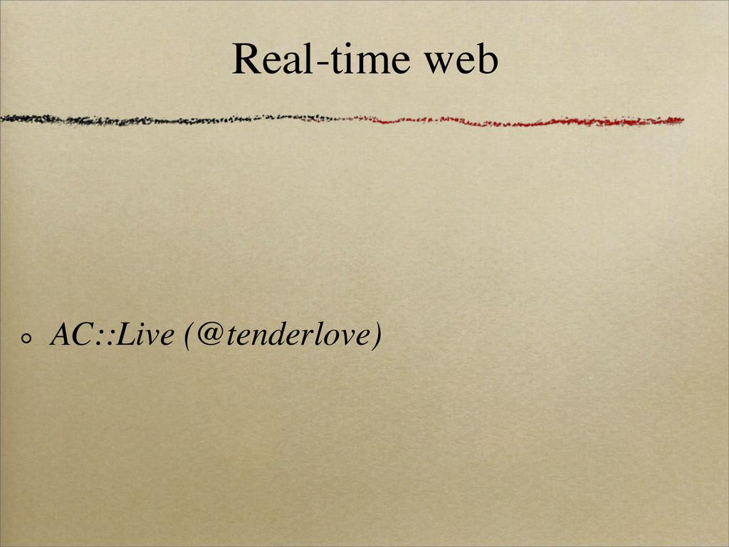 Real-time web AC::Live (@tenderlove)